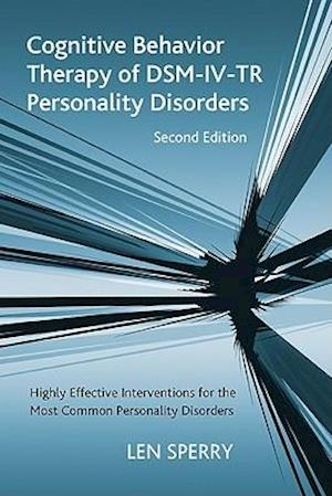 Cognitive Behavior Therapy of DSM-IV-TR Personality Disorders : Highly Effective Interventions for the Most Common Personality Disorders, Second Editi