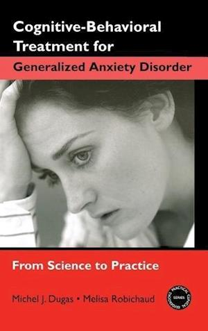Cognitive-Behavioral Treatment for Generalized Anxiety Disorder : From Science to Practice