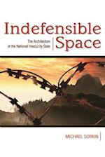 Indefensible Space : The Architecture of the National Insecurity State