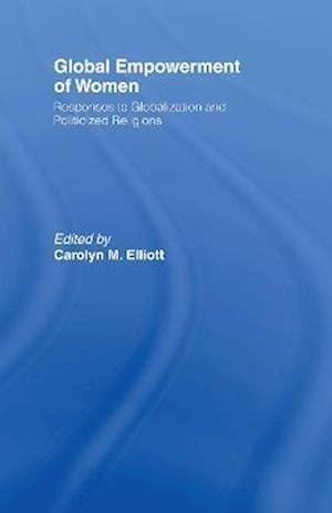 Global Empowerment of Women: Responses to Globalization and Politicized Religions