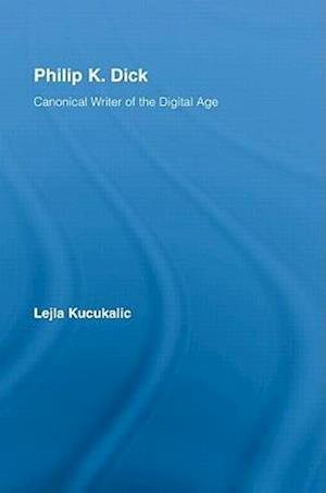 Philip K. Dick: Canonical Writer of the Digital Age