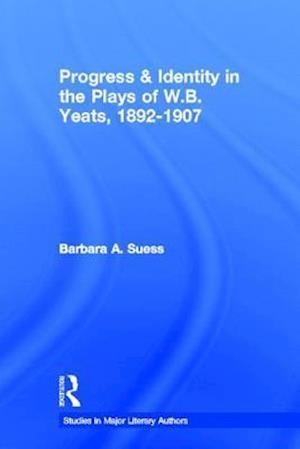 Progress & Identity in the Plays of W.B. Yeats, 1892-1907