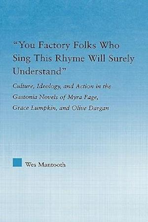 You Factory Folks Who Sing This Song Will Surely Understand: Culture, Ideology, and Action in the Gastonia Novels of Myra Page, Grace Lumpkin, and Oli