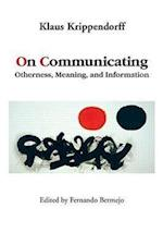 On Communicating : Otherness, Meaning, and Information