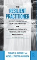 The Resilient Practitioner: Burnout Prevention and Self-Care Strategies for Counselors, Therapists, Teachers, and Health Professionals, Second EDI