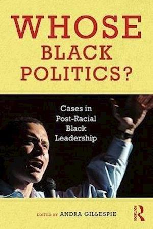 Whose Black Politics? : Cases in Post-Racial Black Leadership