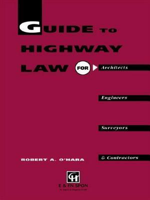 Guide to Highway Law for Architects, Engineers, Surveyors and Contractors