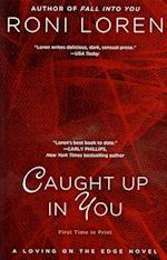 Caught Up in You (Loving on the Edge Novels)