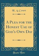 A Plea for the Honest Use of God's Own Day (Classic Reprint)