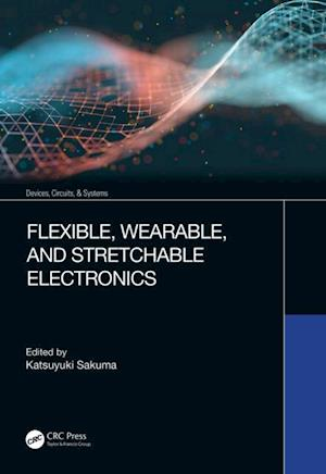 Flexible, Wearable, and Stretchable Electronics