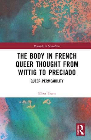 Body in French Queer Thought from Wittig to Preciado