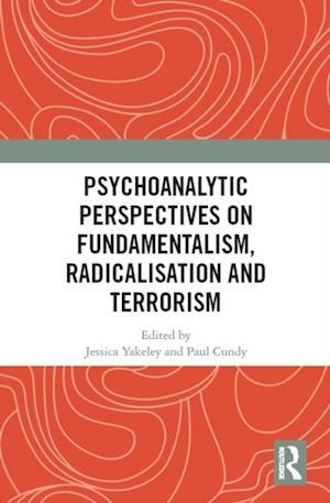 Psychoanalytic Perspectives on Fundamentalism, Radicalisation and Terrorism