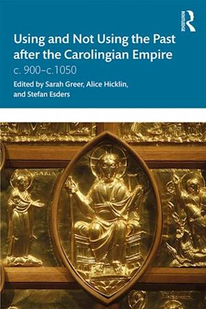 Using and Not Using the Past after the Carolingian Empire