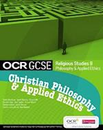OCR GCSE Religious Studies B: Christian Philosophy & Applied Ethics Student Book