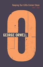 Keeping Our Little Corner Clean (The complete works of George Orwell)