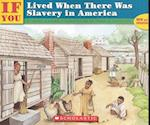 If You Lived When There Was Slavery in America (If you Lived..)