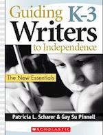 Guiding K-3 Writers To Independence (The New Essentials)