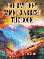 The Day They Came to Arrest the Book af Nat Hentoff