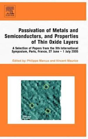 Passivation of Metals and Semiconductors, and Properties of Thin Oxide Layers: A Selection of Papers from the 9th International Symposium, Paris, Fran