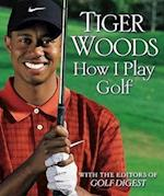 How I Play Golf af Golf Digest, Tiger Woods