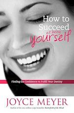 How to Succeed at Being Yourself af Joyce Meyer