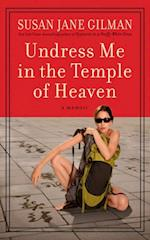 Undress Me in the Temple of Heaven af Susan Jane Gilman