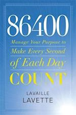 86400: Manage Your Purpose to Make Every Second of Each Day Count