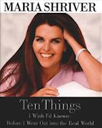Ten Things I Wish I'd Known - Before I Went Out into the Real World af Maria Shriver