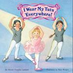 I Wear My Tutu Everywhere af Mary Morgan, Wendy Cheyette Lewison