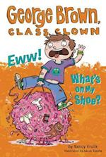 Eww! What's on My Shoe? (George Brown, Class Clown)