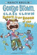 Return to the Scene of the Burp (George Brown, Class Clown)