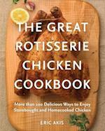 The Great Rotisserie Chicken Cookbook
