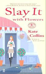 Slay It with Flowers (A Flower Shop Mystery)