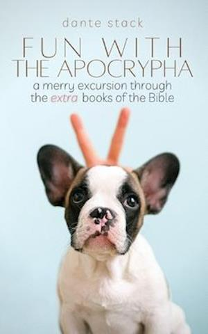 """Fun with the Apocrypha: A merry excursion through the """"extra"""" books of the Bible"""