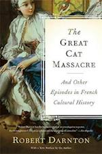 The Great Cat Massacre and Other Episodes in French Cultural History af Robert Darnton
