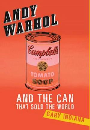 Andy Warhol and the Can that Sold the World af Gary Indiana