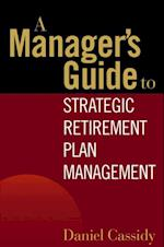 Manager's Guide to Strategic Retirement Plan Management