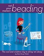 Not Your Mama's Beading