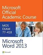 Exam 77-418 Microsoft Word 2013 (Microsoft Official Academic Course Series)