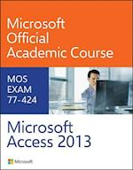 Microsoft Access 2013 (Microsoft Official Academic Course)