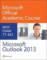 77-423 Microsoft Outlook 2013 (Microsoft Official Academic Course Series)