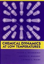 Chemical Dynamics at Low Temperatures (ADVANCES IN CHEMICAL PHYSICS)