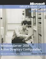 Exam 70-640 Windows Server 2008 Active Directory Configuration Lab Manual (Microsoft Official Academic Course Series)