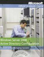 Exam 70-640 Windows Server 2008 Active Directory Configuration (Microsoft Official Academic Course Series)