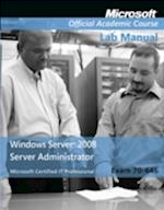 Exam 70-646 Windows Server 2008 Administrator Lab Manual (Microsoft Official Academic Course Series)