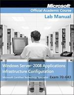 Exam 70-643 Windows Server 2008 Applications Infrastructure Configuration (Microsoft Official Academic Course Series)