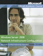 Exam 70-642 Windows Server 2008 Network Infrastructure Configuration (Microsoft Official Academic Course Series)