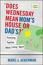 &quote;Does Wednesday Mean Mom's House or Dad's?&quote; Parenting Together While Living Apart