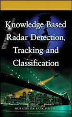 Knowledge Based Radar Detection, Tracking and Classification (Adaptive and Learning Systems for Signal Processing, Communications and Control Series)
