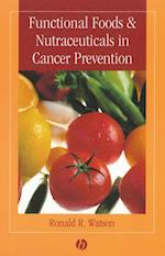 Functional Foods and Nutraceuticals in Cancer Prevention